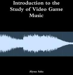 Introduction to the Study of Video Game Music (ISBN: 9781387037131)