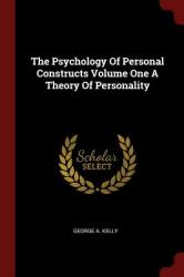 The Psychology of Personal Constructs Volume One a Theory of Personality (ISBN: 9781376205824)