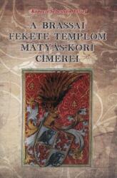 A brassai fekete templom Mátyás-kori címerei (ISBN: 9786155242014)