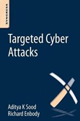 Targeted Cyber Attacks - Multi-Staged Attacks Driven by Exploits and Malware (ISBN: 9780128006047)