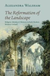 Reformation of the Landscape - Religion Identity and Memory in Early Modern Britain and Ireland (ISBN: 9780199654383)