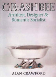 C. R. Ashbee - Architect, Designer, and Romantic Socialist (ISBN: 9780300109399)