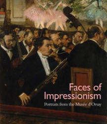 Faces of Impressionism - Portraits from the Musee d'Orsay (ISBN: 9780300207736)
