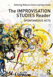 Improvisation Studies Reader - Spontaneous Acts (ISBN: 9780415638722)