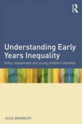 Understanding Early Years Inequality - Policy, Assessment and Young Children's Identities (ISBN: 9780415639774)