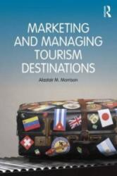 Marketing and Managing Tourism Destinations - Alastair Morrison (ISBN: 9780415672504)