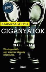 Lene Kaaberbol - Agnete Friis: Cigányátok - Dán ügynökök egy magyar bűntény nyomában (2012)
