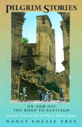 Pilgrim Stories - On and Off the Road to Santiago, Journeys Along an Ancient Way in Modern Spain (ISBN: 9780520217515)