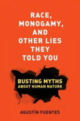 Race, Monogamy, and Other Lies They Told You - Agustin Fuentes (ISBN: 9780520285996)