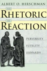 Rhetoric of Reaction - Perversity, Futility, Jeopardy (ISBN: 9780674768680)