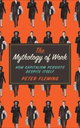 Mythology of Work - Peter Fleming (ISBN: 9780745334868)