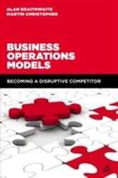 Business Operations Models - Becoming a Disruptive Competitor (ISBN: 9780749473310)