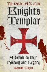 Pocket A-Z of the Knights Templar - A Guide to Their History and Legacy (ISBN: 9780752498676)