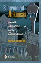 Supernatural Arkansas - Ghosts, Monsters, and the Unexplained (ISBN: 9780764341236)