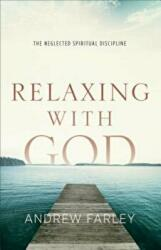 Relaxing with God - Andrew Farley (ISBN: 9780801015182)