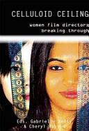 Celluloid Ceiling - Women Film Directors Breaking Through (ISBN: 9780956632906)