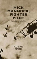 Mick Mannock, Fighter Pilot - Adrian Smith (ISBN: 9781137509826)