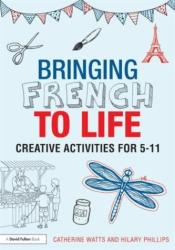 Bringing French to Life - Creative Activities for 5-11 (ISBN: 9781138795310)