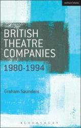 British Theatre Companies: 1980-1994 - Joint Stock, Gay Sweatshop, Complicite, Forced Entertainment, Women's Theatre Group, Talawa (ISBN: 9781408175484)