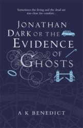 Jonathan Dark or The Evidence Of Ghosts - A. K. Benedict (ISBN: 9781409144557)