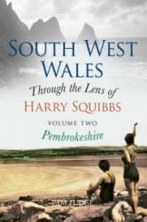 South West Wales Through the Lens of Harry Squibbs Pembrokeshire: Volume 2 - Pembrokeshire (ISBN: 9781445634357)