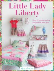Little Lady Liberty - Over 20 Simple Sewing Projects for Little Girls (ISBN: 9781446304952)