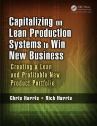 Capitalizing on Lean Production Systems to Win New Business - Creating a Lean and Profitable New Product Portfolio (ISBN: 9781466586338)
