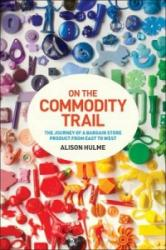 On the Commodity Trail - The Journey of a Bargain Store Product from East to West (ISBN: 9781472572851)