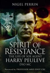 Spirit of Resistance - The Life of SOE Agent Harry Peuleve, DSO MC (ISBN: 9781473823020)