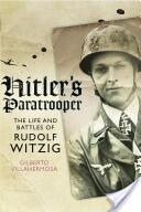 Hitler's Paratrooper - The Life and Battles of Rudolf Witzig (ISBN: 9781473827622)
