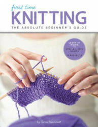 First Time Knitting - Step-by-Step Basics and Easy Projects (ISBN: 9781589238053)