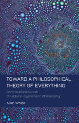Toward a Philosophical Theory of Everything - Contributions to the Structural-Systematic Philosophy (ISBN: 9781623567187)