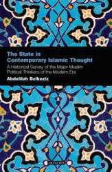 State in Contemporary Islamic Thought - Abdelilah Belkeziz (ISBN: 9781780766492)