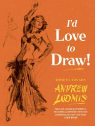 I'd Love to Draw - Alex Ross, Andrew Loomis (ISBN: 9781781169209)