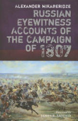Russian Eyewitnesses of the Campaign of 1807 - Alexander Mikaberidze (ISBN: 9781848327627)