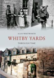 Whitby Yards Through Time - Alan Whitworth (ISBN: 9781848686052)