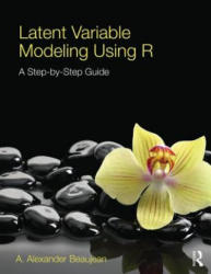 Latent Variable Modeling Using R - A Step By Step Guide (ISBN: 9781848726994)