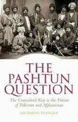 Pashtun Question - The Unresolved Key to the Future of Pakistan and Afghanistan (ISBN: 9781849042925)