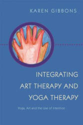 Integrating Art Therapy and Yoga Therapy - Yoga, Art, and the Use of Intention (ISBN: 9781849057820)