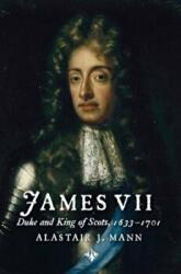 James VII - Duke and King of Scots, 1633 - 1701 (ISBN: 9781904607908)