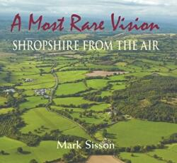 Most Rare Vision - Shropshire from the Air (ISBN: 9781906122669)