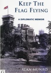 Keep The Flag Flying - A Diplomatic Memoir (ISBN: 9781908531377)