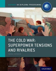 Cold War - Superpower Tensions and Rivalries: IB History Course Book: Oxford IB Diploma Programme (ISBN: 9780198310211)