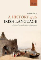 History of the Irish Language - From the Norman Invasion to Independence (ISBN: 9780198724766)