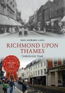 Richmond Upon Thames Through Time (ISBN: 9781445639239)