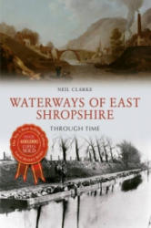 Waterways of East Shropshire Through Time (ISBN: 9781445644882)