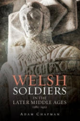 Welsh Soldiers in the Later Middle Ages, 1282-1422 - Adam Chapman (ISBN: 9781783270316)