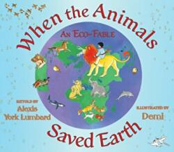 When the Animals Saved Earth - An Eco-Fable (ISBN: 9781937786373)