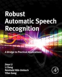 Robust Automatic Speech Recognition - A Bridge to Practical Applications (ISBN: 9780128023983)