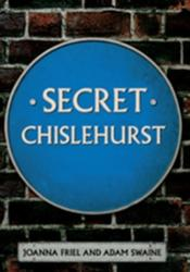 Secret Chislehurst - Joanna Friel, Adam Swaine (ISBN: 9781445645612)